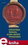 Alma mater Pragensis / Studie k počátkům Univerzity Karlovy - obálka