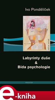 Labyrinty duše & Bída psychologie - Ivo Pondělíček e-kniha