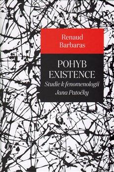 Pohyb existence. Studie k fenomenologii Jana Patočky - Renaud Barbaras