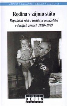 Rodina v zájmu státu. Populační růst a instituce manželství v českých zemích 1918-1989 - Radka Šustrová, Jakub Rákosník
