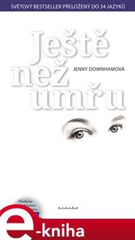 Ještě než umřu - Jenny Downhamová e-kniha