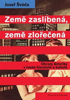 Země zaslíbená, země zlořečená. Obrazy Ameriky v české literatuře a kultuře - Josef Švéda