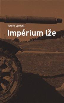 Impérium lže - Andre Vltchek