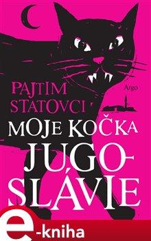 Moje kočka Jugoslávie - Pajtim Statovci e-kniha