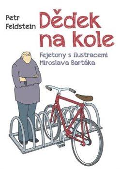 Dědek na kole. Fejetony s ilustracemi Miroslava Bartáka - Petr Feldstein