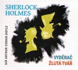 Sherlock Holmes, CD - Vyděrač / Žlutá tvář, CD - Arthur Conan Doyle