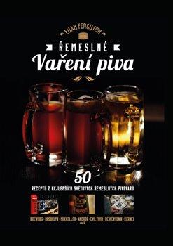 Řemeslné vaření piva. 50 receptů z nejlepších světových řemeslných pivovarů - Euan Ferguson