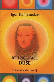 Rehabilitace duše - Igor Kalinauskas