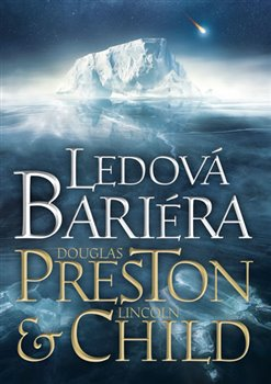 Ledová bariéra - Lincoln Child, Douglas Preston