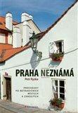 Praha neznámá (Procházky po netradičním místech a zákoutích) - obálka