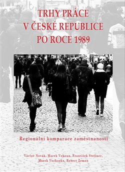 Trhy práce v České republice po roce 1989 - Václav Novák, Robert Zeman, Marek Vokoun, Marek Vochozka, František Stellner