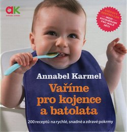 Vaříme pro kojence a batolata. 200 receptů na rychlé, snadné a zdravé pokrmy - Annabel Karmel