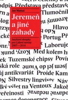 Jeremeň a jiné záhady. Jazykové sloupky pro Lidové noviny 2007–2016 - Jan Mattuš