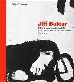 Jiří Balcar. Filmové plakáty malbou a koláží / Film Posters with Brush and Scissors 1959 - 1967 - Zdenek Primus
