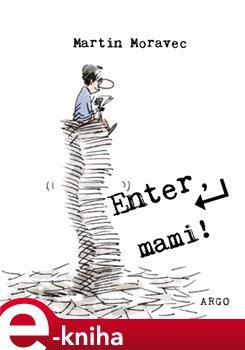 Enter, mami! - Martin Moravec e-kniha