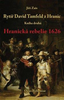 Rytíř David Tamfeld z Hranic. Kniha druhá. Hranická rebelie 1626 - Jiří Zais