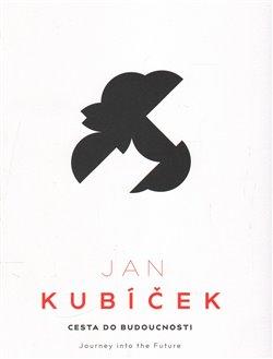Jan Kubíček. Cesta do budoucnosti - Jiří Machalický