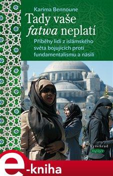 Tady vaše fatwa neplatí. Příběhy lidí z islámského světa bojujících proti fundamentalismu a násilí - Karima Bennoune e-kniha