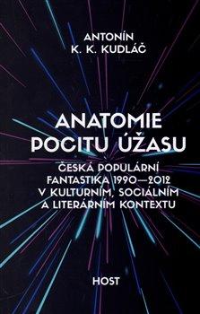 Anatomie pocitu úžasu. Česká populární fantastika 1990 – 2012 v kulturním, sociálním a literárním kontextu - Antonín K. K. Kudláč