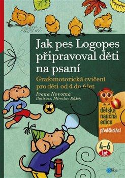 Jak pes Logopes připravoval děti na psaní. Grafomotorická cvičení pro děti od 4 do 6 let - Ivana Novotná
