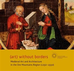 (art) without borders. Medieval Art and Architecture in the Ore Mountains Region (1250-1550)