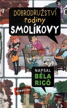 Dobrodružství rodiny Smolíkovy - József Nepp, József Romhány, Béla Rigó