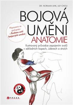 Bojová umění - anatomie. Ilustrovaný průvodce zapojením svalů v základních kopech, úderech a strzích - Lily Chou, Norman Link