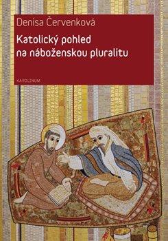 Katolický pohled na náboženskou pluralitu - Denisa Červenková