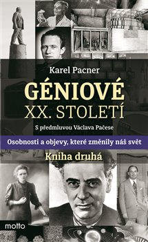 Géniové XX. století Kniha druhá. Osobnosti a objevy, které změnily náš svět - Karel Pacner