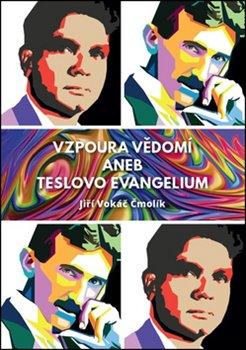Vzpoura vědomí aneb Teslovo evangelium - Jiří Vokiel Čmolík