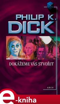 Dokážeme vás stvořit - Philip K. Dick e-kniha