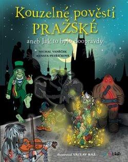 Kouzelné pověsti pražské. aneb Jak to bylo doopravdy - Michal Vaněček, Renata Petříčková