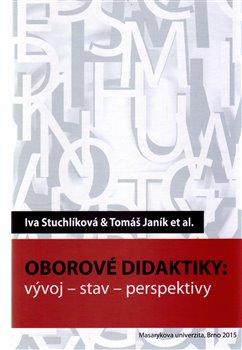 Oborové didaktiky. vývoj – stav – perspektivy - kol., Iva Stuchlíková, Tomáš Janík