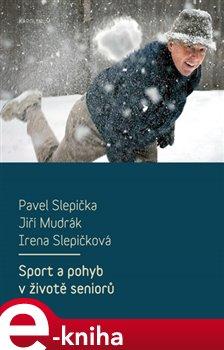 Sport a pohyb v životě seniorů - Pavel Slepička, Jiří Mudrák, Irena Slepičková e-kniha
