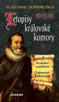 Obálka titulu Letopisy královské komory V. - Poslední cantilena / Tajemství Tudorovců