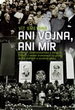 Ani vojna, ani mír (Velmoci, Československo a střední Evropa v sedmi dramatech na prahu druhé světové a studené války) - obálka