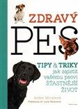 Zdravý pes (Tipy a triky, jak zajistit vašemu psovii delší, zdravější a šťastnější život) - obálka