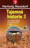 Tajemná historie 3 (Jsou lidské dějiny zmanipulované? A kým?) - obálka