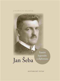 Jan Šeba. Paměti legionáře a diplomata - Jindřich Dejmek