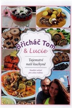 Břicháč Tom a Lucie. Tajemství naší kuchyně - Tomáš Kosačík