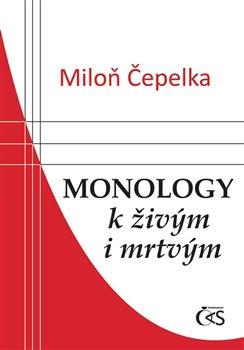 Monology k živým i mrtvým - Miloň Čepelka