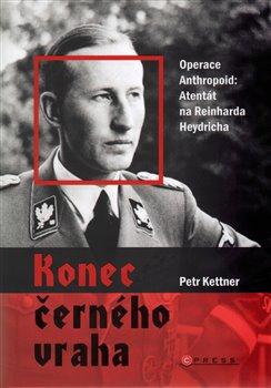 Konec černého vraha. Operace Anthropoid: Atentát na Reinharda Heydricha - Petr Kettner