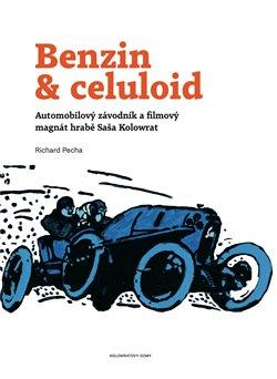 Benzin & celuloid. Automobilový závodník a filmový magnát hrabě Saša Kolowrat - Richard Pecha