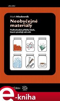 Neobyčejné materiály. Podivuhodné příběhy látek, které vytvářejí náš svět - Mark Miodownik e-kniha