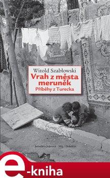 Vrah z města meruněk. Příběhy z Turecka - Witold Szablowski e-kniha