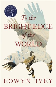 To the Bright Edge of the World - Eowyn Ivey - Hardcover