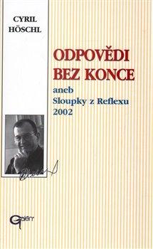 Odpovědi bez konce. aneb Sloupky z Reflexu 2002 - Cyril Höschl