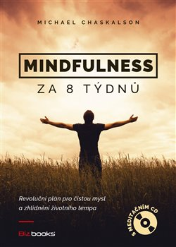 Mindfulness za 8 týdnů. Revoluční plán pro čistou mysl a zklidnění životního tempa - Michael Chaskalson