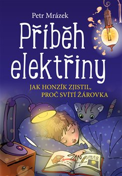 Příběh elektřiny. Jak Honzík zjistil, proč svítí žárovka - Petr Mrázek