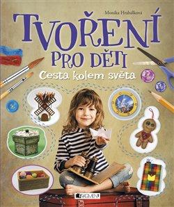 Tvoření pro děti. Cesta kolem světa - Monika Hrabálková